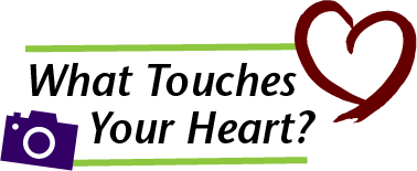 What Touches Your Heart?
