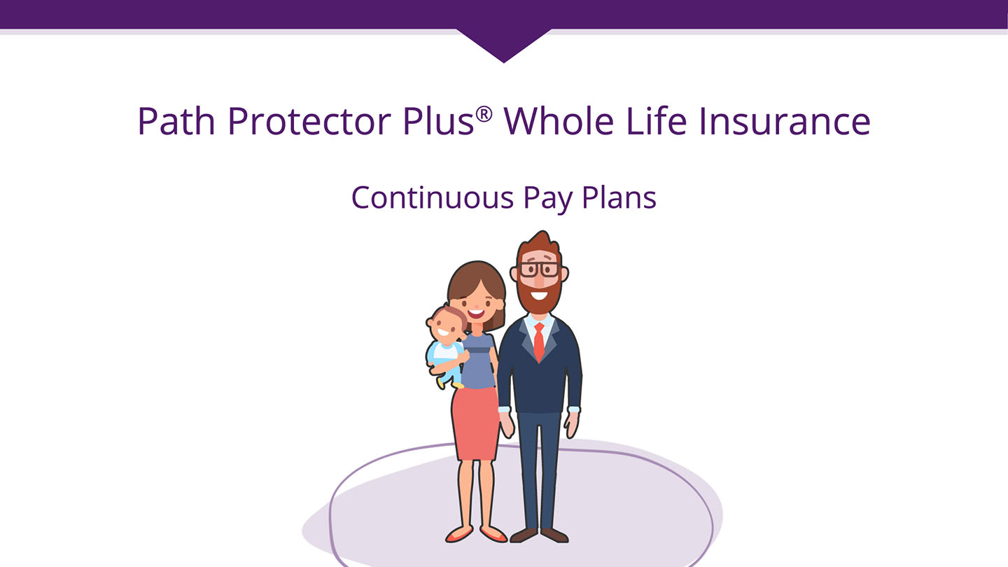 Continuous Pay Whole Life Video