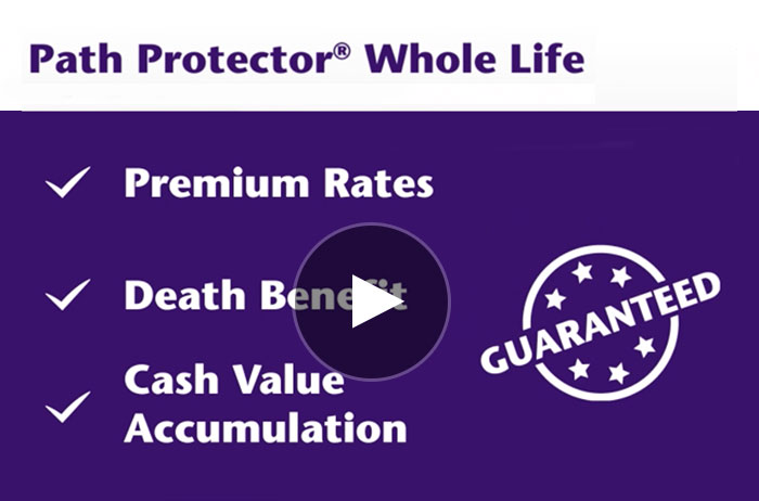 Path Protector Whole Life. Premium Rates, Death Benefit, Cash Value Accumulation Guaranteed